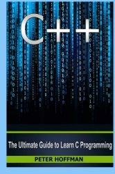 C++: The Ultimate Crash Course to Learning the Basics of C++ and the Python Programming Language (c plus plus, C++ for beginners, how to program, c … coding, web developing,coding) (Volume 1)