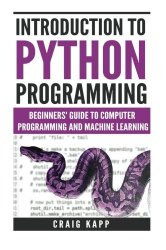 Introduction To Python Programming: Beginner's Guide To Computer Programming And Machine Learning