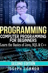 Programming: Computer Programming for Beginners – Learn the Basics of Java, SQL & C++