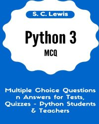 Python 3 MCQ – Multiple Choice Questions n Answers for Tests, Quizzes – Python Students & Teachers: Python3 Programming Jobs QA (Python 3 Beginners Guide) (Volume 2)
