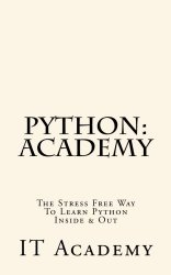 Python: Academy – The Stress Free Way To Learning Python Inside & Out – Beginner (FREE Books, Python Programming For Beginners, Python For Informatics)