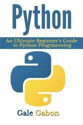 Python: An Ultimate Beginner's Guide to Python Programming