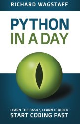 Python In A Day: Learn The Basics, Learn It Quick, Start Coding Fast (In A Day Books) (Volume 1)