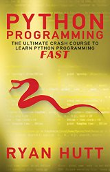 Python: Learn Python FAST – The Ultimate Crash Course to Learning the Basics of the Python Programming Language In No Time (Python, Python Programming, Python Course, Python Development Book 1)