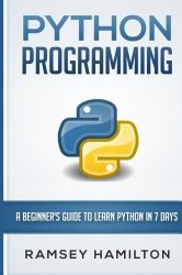 Python Programming: A Beginner's Guide to Learn Python in 7 Days