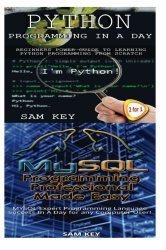 Python Programming In A Day & MYSQL Programming Professional Made Easy (Volume 36)