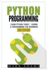 Python Programming: Learn Python Today! – Coding & Programming For Beginners (Java, Html, C++, Adwords, Programming C, PHP, Website Design) (Volume 1)