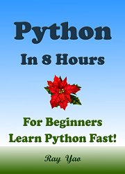 Python: Python For Beginners, Learn Python Fast! Learn Python Programming in 8 Hours, Learn Python in Easy Steps: A Beginner's Guide