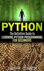 Python: The Definitive Guide to Learning Python Programming for Beginners (Computer Programming for Beginners, Python Programming, Practical Programming, Coding, Data Analysis, Functional Analysis)