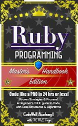 Ruby: Programming, Master's Handbook: A TRUE Beginner's Guide! Problem Solving, Code, Data Science,  Data Structures & Algorithms (Code like a PRO in 24 … design, tech, perl, ajax, swift, python)