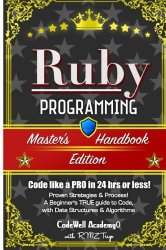 Ruby: Programming, Master's Handbook:  A TRUE Beginner's Guide! Problem Solving, Code, Data Science,  Data Structures & Algorithms (Code like a PRO in … web design, tech, perl, ajax, swift, python,)