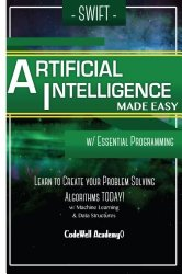 Swift Programming Artificial Intelligence: Made Easy, w/ Essential Programming Learn to Create your * Problem Solving * Algorithms! TODAY! w/ Machine … engineering, r programming, iOS development)