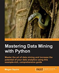 Mastering Data Mining with Python