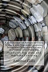 A collection of Advanced Data Science and Machine Learning Interview Questions Solved in Python and Spark  (II): Hands-on Big Data and Machine … Programming Interview Questions) (Volume 7)