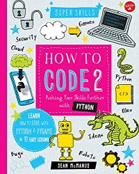 How to Code 2.0: Pushing Your Skills Further with Python: Learn how to code with Python & Pygame in 10 easy lessons (Super Skills)