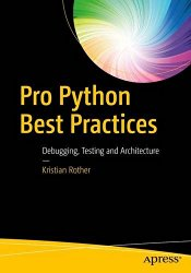 Pro Python Best Practices: Debugging, Testing and Architecture