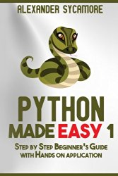 Python: Python Made Easy 1: Step by Step Beginner's Guide (Volume 1)