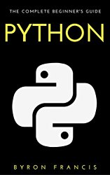 Python : The Complete Beginners Guide – Step By Step Instructions (The Black Book)