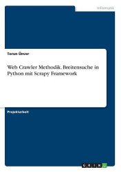 Web Crawler Methodik. Breitensuche in Python Mit Scrapy Framework (German Edition)