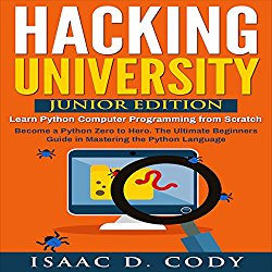 Hacking University: Junior Edition: Learn Python Computer Programming from Scratch