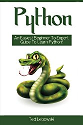 Python: An Easiest Beginner to Expert Guide to Learn Python! (Python, Python Programming, Python For Informatics, Python Machine Learning) (Volume 1)