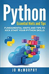 Python: Fundamental Hints and Tips to Kick Start Your Python Skills