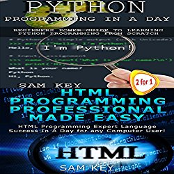 Python Programming in a Day & HTML Professional Programming Made Easy: Programming, Book 38