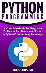 Python: Python Programming: A Complete Guide For Beginners To Master And Become An Expert In Python Programming Language (Computer Programming, Computer … Hands On Project, Learn Coding Fast,)