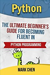 Python: The Ultimate Beginner's Guide for Becoming Fluent in Python Programming