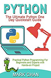 PYTHON: The Ultimate Python One Day Quickstart Guide. Practical Python Programming For Beginners & Experts With Hands-on Project