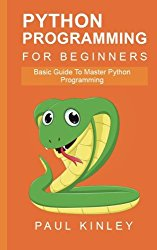 Python Programming for Beginners: Basic Guide to Mastering Python Programming