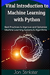 Vital Introduction to Machine Learning with Python: Best Practices to Improve and Optimize Machine Learning Systems and Algorithms (Computer Coding)