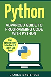 Python: Advanced Guide to Programming Code with Python (Python, Java, JavaScript, Programming, Code, Project Management, Computer Programming) (Volume 4)