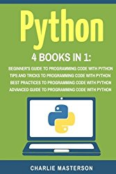 Python: 4 Books in 1: Beginner's Guide + Tips and Tricks + Best Practices + Advanced Guide to Programming Code with Python (Python, Java, JavaScript, … Programming, Computer Programming) (Volume 4)