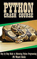 Python Crash Course: Step by Step Guide to Mastering Python Programming! (Fortran, Hacking, Android, XML Book 1)