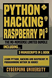 Python, Hacking & Raspberry Pi 3: The No-Nonsense Limited Bundle: Learn Python, Hacking And Raspberry Pi Programming Within 36 Hours!