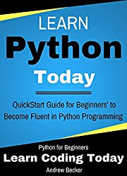 Python: Learn Python Today: Quickstart Guide for Becoming Fluent in Python Programming (Learn Coding Today Book 1)