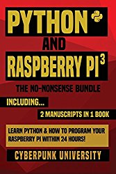 Python & Raspberry Pi 3: The No-Nonsense Bundle: Learn Python & How To Program Your Raspberry Pi Within 24 Hours!