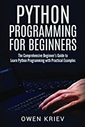 Python Programming for Beginners: The Comprehensive Beginner?s Guide to Learn Python Programming with Practical Examples