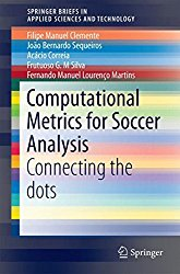 Computational Metrics for Soccer Analysis: Connecting the dots (SpringerBriefs in Applied Sciences and Technology)