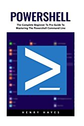 PowerShell: The Complete Beginner To Pro Guide To Mastering The Powershell Command Line (Python Programming, Javascript, Computer Programming)