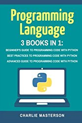 Programming Language: 3 Books in 1: Beginner's Guide + Best Practices + Advanced Guide to Programming Code with Python (Python, JavaScript, Java, … Programming, Computer Programming) (Volume 1)