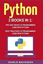 Python: 2 in 1: Tips and Tricks + Best Practices (Python, JavaScript, Java, Code, Programming Language, Programming, Computer Programming) (Volume 3)