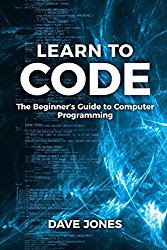 Learn To Code:: The Beginner's Guide to Computer Programming – Python Machine Learning, Python For Beginners, Coding For Beginners