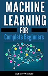 MACHINE LEARNING FOR BEGINNERS : A Visual Guide to Machine Learning with Python, Data Science, TensorFlow, Artificial Intelligence, Random Forests and Decision Trees