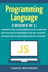 Programming Language: 3 Books in 1: Beginner's Guide + Best Practices + Advanced Guide to Programming Code with JavaScript (JavaScript, Python, Java, … Programming, Computer Programming) (Volume 2)