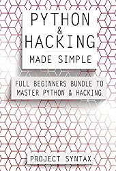 Python and Hacking Made Simple: Full Beginners Bundle To Master Python and Hacking (2 Books in 1)