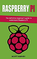 Raspberry Pi: The definitive beginner's guide to understand Raspberry Pi (1 Book 5)