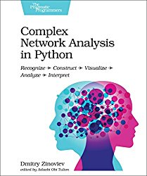 Complex Network Analysis in Python: Recognize – Construct – Visualize – Analyze – Interpret