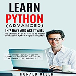 Python: Learn Python (Advanced): In 7 Days and Ace It Well